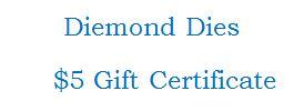 Diemond Dies $5 Gift Certificate Code